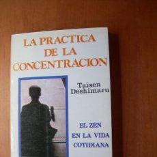 Libros de segunda mano: LA PRÁCTICA DE LA CONCENTRACIÓN / TAÍSEN DESHIMARU. Lote 277618058