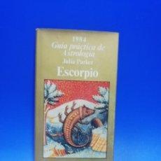 Livres d'occasion: GUIA PRACTICA DE ASTROLOGIA. ESCORPIO. JULIA PARKER. GUIA DE BOLSILLO FOLIO. 1984. PAGS. 136.. Lote 284697883