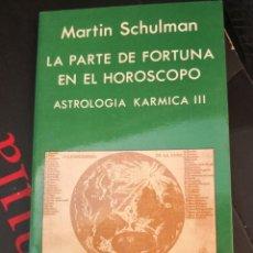 Libros de segunda mano: LA PARTE DE LA FORTUNA EN EL HOROSCOPO ( ASTROLOGIA KARMICA III ) MARTIN SCHULMAN INDIGO 1989. Lote 294175668