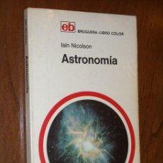 Libros de segunda mano: ASTRONOMÍA POR IAIN NICOLSON DE BRUGUERA EN BARCELONA 1972 PRIMERA EDICIÓN. Lote 23658293