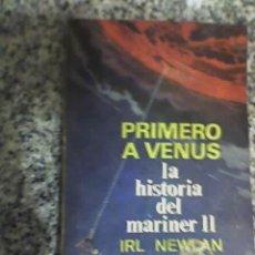 Libros de segunda mano: PRIMERO A VENUS, LA HISTORIA DEL MARINER II, POR IRL NEWLAN - PLAZA Y JANES - 1966 - ESPAÑA. Lote 19374243