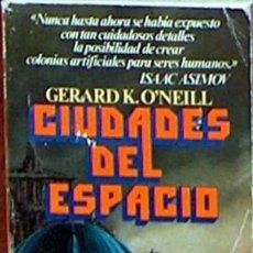 Livres d'occasion: CIUDADES DEL ESPACIO, GERARD K.O`NEILL, BRUGUERA 1981, 410 PAGINAS, 17,50 X 10,50 CM. Lote 18493699
