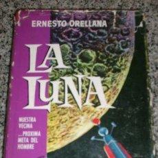 Libros de segunda mano: LA LUNA, POR ERNESTO ORELLANA - EDITORIAL BRUGUERA - ESPAÑA - PRIMERA EDICION - ABRIL DE 1962. Lote 23826830