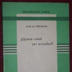 Libros de segunda mano: ¿QUIERE USTED SER AVIADOR? POR JOSÉ MARÍA ESPINOSA DE ED. IBÉRICAS EN MADRID 1942. Lote 23809294