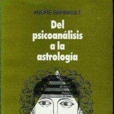 Libros de segunda mano: DEL PSICOANÁLISIS A LA ASTROLOGÍA BARBAULT, ANDRÉ. Lote 26040611