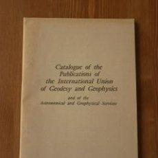 Libros de segunda mano: CATÁLOGO DE PUBLICACIONES DE LA UNIÓN INTERNACIONAL DE GEODESIA Y GEOFÍSICA. Lote 26079295