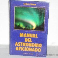 Libros de segunda mano: MANUAL DEL ASTRONOMO AFICIONADO ( COLIN A. RONAN ). Lote 33943717