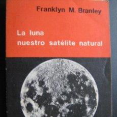 Libros de segunda mano: LA LUNA, NUESTRO SATÉLITE NATURAL. BRANLEY, FRANKLYN M. 1964. Lote 26836249