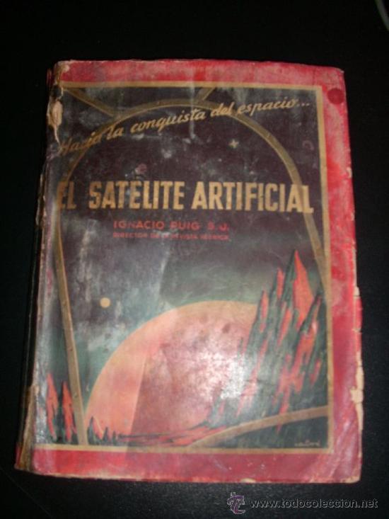 EL SATELITE ARTIFICIAL, POR IGNACIO PUIG - BETS - ESPAÑA - 1956 (Libros de Segunda Mano - Ciencias, Manuales y Oficios - Astronomía)
