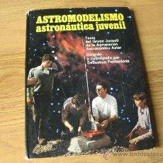 Libros de segunda mano: ASTROMODELISMO ASTRONÁUTICA JUVENIL - SEBASTIÁN FONTRODONA - EDICIONES PICAZO 1972. Lote 29419907