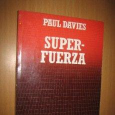 Libros de segunda mano: SUPER-FUERZA - PAUL DAVIES - ASTRONOMÍA - FÍSICA. COSMOLOGÍA.. Lote 31381420