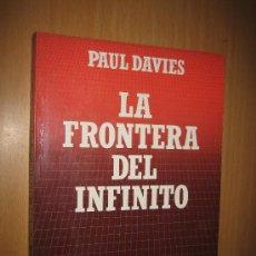Libros de segunda mano: LA FRONTERA DEL INFINITO: DE LOS AGUJEROS NEGROS A LOS CONFINES DEL UNIVERSO - PAUL DAVIES - FÍSICA. Lote 31381623