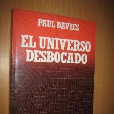 Libros de segunda mano: EL UNIVERSO DESBOCADO: DEL BIG BANG A LA CATASTROFE FINAL - PAUL DAVIES - FÍSICA - ASTRONOMÍA. Lote 31381803