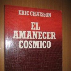 Libros de segunda mano: EL AMANECER CÓSMICO: ORIGENES DE LA MATERIA Y LA VIDA. - ERIC CHAISSON - FÍSICA - ASTRONOMÍA.. Lote 31381939