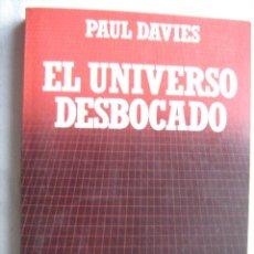 Libros de segunda mano: EL UNIVERSO DESBOCADO. DAVIES, PAUL. 1985. Lote 32973517