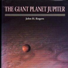 Libros de segunda mano: THE GIANT PLANET JUPITER - JOHN H.ROGERS - ILUSTRADO - GRAN FORMATO - EN INGLES. Lote 33750678