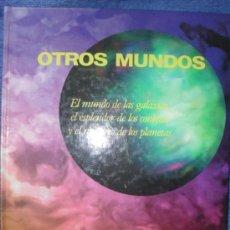 Libros de segunda mano: OTROS MUNDOS - EL MUNDO DE LAS GALAXIAS, EL ESPLENDOR DE LOS COMETAS Y EL MISTERIO DE LOS PLANETAS -. Lote 34971181