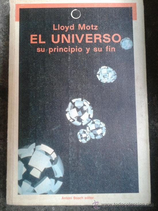 EL UNIVERSO SU PRINCIPIO Y SU FIN - LLOYD MOTZ - CON FOTOGRAFÍAS (CENTRAL) - 1985 - ASTRONOMÍA (Libros de Segunda Mano - Ciencias, Manuales y Oficios - Astronomía)
