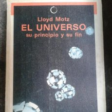 Libros de segunda mano: EL UNIVERSO SU PRINCIPIO Y SU FIN - LLOYD MOTZ - CON FOTOGRAFÍAS (CENTRAL) - 1985 - ASTRONOMÍA. Lote 37725665