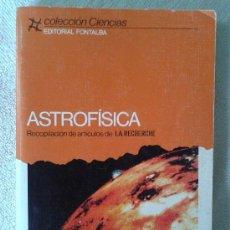 Libros de segunda mano: ASTROFÍSICA - RECOPILACIÓN DE ARTÍCULOS DE LA RECHERCHE - FONTALBA - PRIMERA EDICIÓN 1983 - CIENCIAS. Lote 37887323