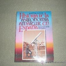Libros de segunda mano: HISTORIA DE LA ASTRONOMIA AMATEUR EN ESPAÑA . JOSEP M . OLIVER .. Lote 39277484