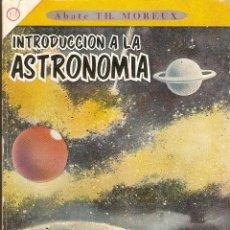 Libros de segunda mano: INTRODUCCIÓN A LA ASTRONOMÍA - ABATE TH. MOREUX - EDIT. NOVARO-MÉXICO S.A. 1955. Lote 39475029