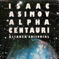 Libros de segunda mano: ASIMOV, ISAAC - ALPHA CENTAURI, LA ESTRELLA MÁS PRÓXIMA - ALIANZA EDITORIAL 1984. Lote 40758928