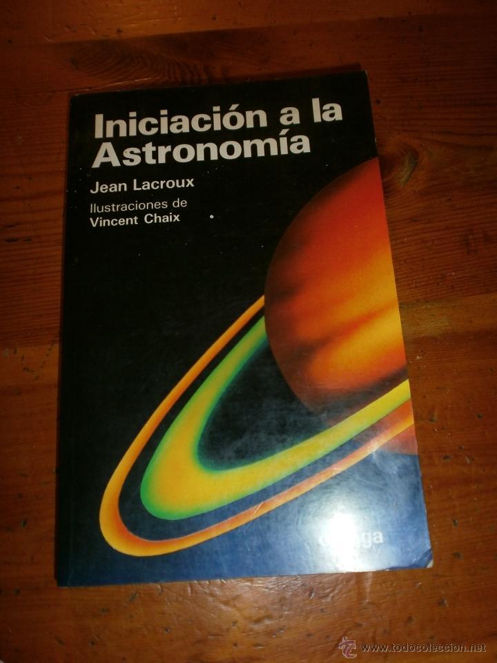 INICIACION A LA ASTRONOMIA / JEAN LACROUX / 1987 (Libros de Segunda Mano - Ciencias, Manuales y Oficios - Astronomía)