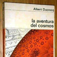 Libros de segunda mano: LA AVENTURA DEL COSMOS POR ALBERT DUCROCQ DE ED. LABOR EN BARCELONA 1966. Lote 43649262