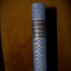 Libros de segunda mano: NUESTRA AMIGA LA LUNA / PIERRE ROSSEAU / 1951. Lote 44005997