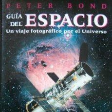 Libros de segunda mano: PETER BOND. GUÍA DEL ESPACIO. UN VIAJE FOTOGRÁFICO POR EL UNIVERSO. RM66217. . Lote 44967528