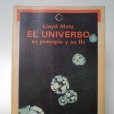 Libros de segunda mano: EL UNIVERSO SU PRINCIPIO Y SU FIN. MOTZ, LLOYD. BOSCH EDITOR, 1985. ISBN 84-7162-759-0. Lote 45578679