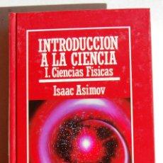 Libros de segunda mano: INTRODUCCIÓN A LA CIENCIA, I PARTE: CIENCIAS FÍSICAS, DE ISSAAC ASIMOV. BIBLIOTECA MUY INTERESANTE.. Lote 45909049