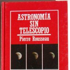 Libros de segunda mano: ASTRONOMÍA SIN TELESCOPIO, DE PIERRE ROUSSEAU. BIBLIOTECA MUY INTERESANTE. . Lote 45954319