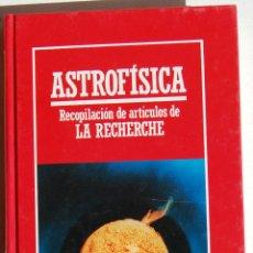 Libros de segunda mano: ASTROFÍSICA, RECOPILACIÓN DE ARTÍCULOS DE LA RECHERCHE. BIBLIOTECA MUY INTERESANTE.. Lote 45959023