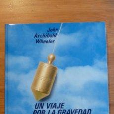 Libros de segunda mano: UN VIAJE POR LA GRAVEDAD Y EL ESPACIO TIEMPO. J.A. WHEELER. ALIANZA ED. 1994 270PAG. Lote 47949078