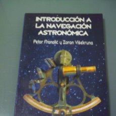 Libros de segunda mano: INTRODUCCIÓN A LA NAVEGACIÓN ASTRONÓMICA - PETAR FRANOLIC / ZORAN VISEKRUNA.. Lote 49412059