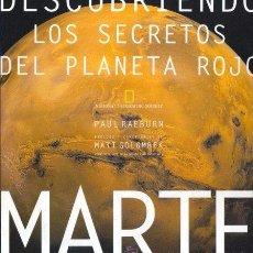 Libros de segunda mano: MARTE DESCUBRIENDO LOS SECRETOS DEL PLANETA ROJO- NATIONAL GEOGRAPHIC- AUTOR PAUL RAEBURN. Lote 50051258