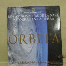 Libros de segunda mano: LOS ASTRONAUTAS DE LA NASA FOTOGRAFIAN LA TIERRA - ORBITA - NATIONAL GEOGRAPHIC - 1996 - ASTRONOMIA. Lote 51811598