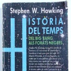 Libros de segunda mano: HISTÒRIA DEL TEMPS – DEL BIG BANG ALS FORATS NEGRES - -AUTOR: STEPHEN W. HAWKING -. Lote 54428988