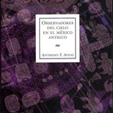 Libros de segunda mano: OBSERVADORES DEL CIELO EN EL MEXICO ANTIGUO ANTHONY F. AVENI ASTRONOMIA ARQUEOLOGIA ANTROPOLOGIA. Lote 54446196