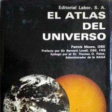 Libros de segunda mano: EL ATLAS DEL UNIVERSO,PATRICK MOORE, EDITORIAL LABOR 1970. Lote 54722251