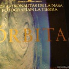 Libros de segunda mano: NATIONAL GEOGRAPHIC SOCIETY: ORBITA. LOS ASTRONAUTAS DE LA NASA FOTOGRAFIAN LA TIERRA. Lote 56263931