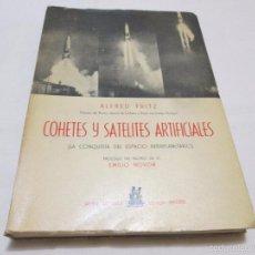 Libros de segunda mano: COHETES Y SATELITES ARTIFICIALES (LA CONQUISTA DEL SISTEMA INTERPLANETARIO) - ALFRED FRITZ - 1960. Lote 56645765