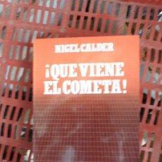 Libros de segunda mano: LIBRO QUE VIENE EL COMETA! NIGEL CALDER BIBLIOTECA CIENTIFICA Nº10 1985 L-1405-12. Lote 56936665