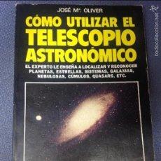 Libros de segunda mano: CÓMO UTILIZAR EL TELESCOPIO ASTRONÓMICO -.JOSÉ M. OLIVER.- EL EXPERTO LE ENSEÑA. Lote 57419911