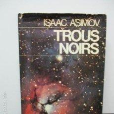 Libros de segunda mano: TROUS NOIRS - ISAAC ASIMOV - EN FRANCÉS - VER FOTOS. Lote 58006224
