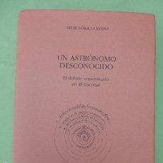 Libros de segunda mano: UN ASTRÓNOMO DESCONOCIDO. EL DEBATE COPERNICANO EN EL ESCORIAL - GÓMEZ CRESPO, FÉLIX - BUEN ESTADO. Lote 58549250