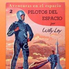Libros de segunda mano: AVENTURAS EN EL ESPACIO Nº 2: PILOTOS DEL ESPACIO - WILLY LEY - EDITORIAL NOVARO - 1958. Lote 61867080