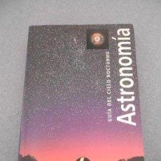 Libros de segunda mano: ASTRONOMIA, GUIA DEL CIELO NOCTURNO. Lote 61915148